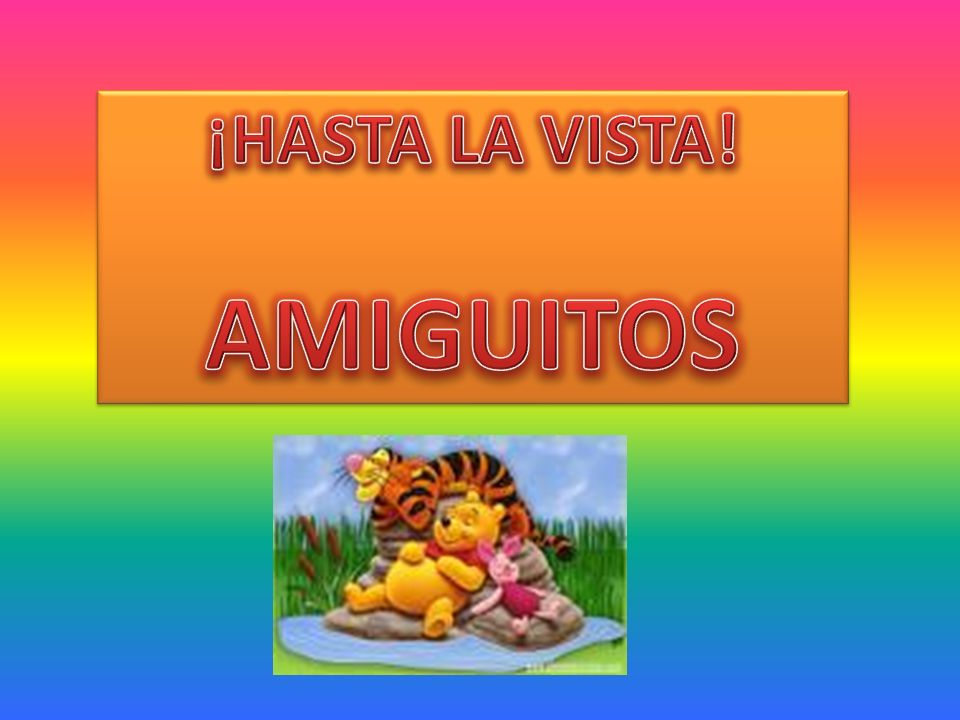 ¡HASTA LA VISTA! AMIGUITOS