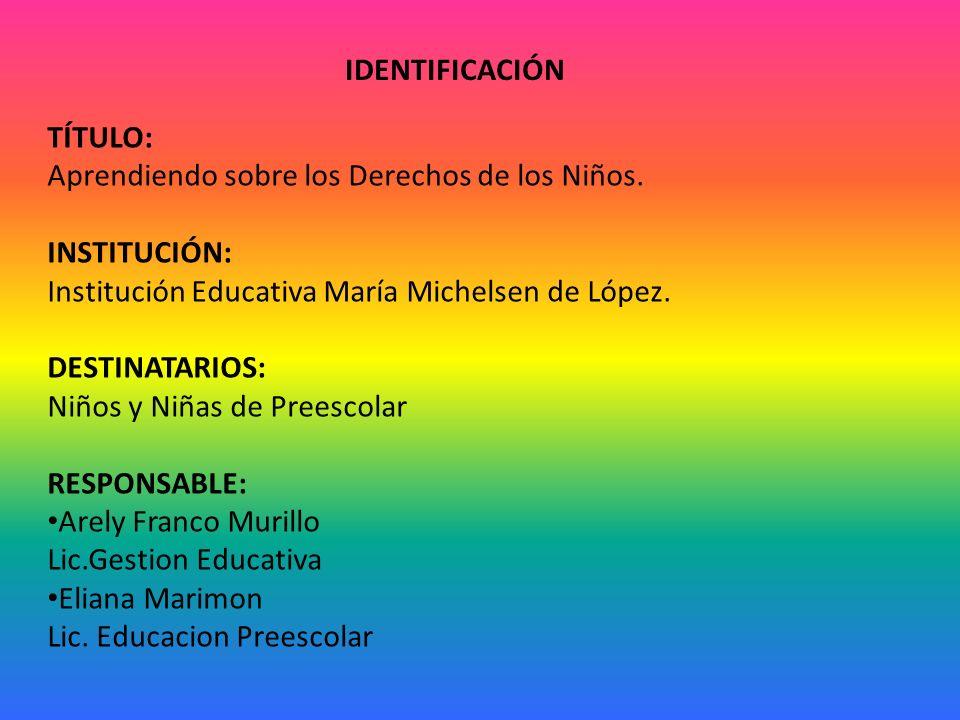 IDENTIFICACIÓN TÍTULO: Aprendiendo sobre los Derechos de los Niños. INSTITUCIÓN: Institución Educativa María Michelsen de López.