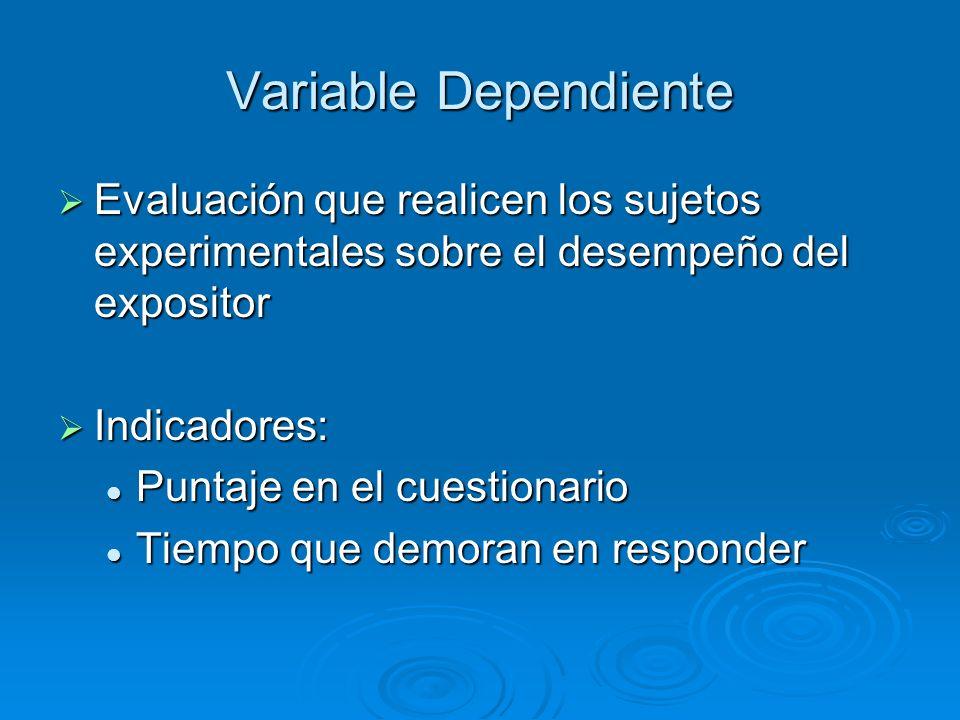 Variable Dependiente Evaluación que realicen los sujetos experimentales sobre el desempeño del expositor.