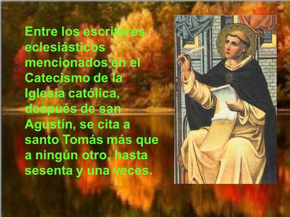 Entre los escritores eclesiásticos mencionados en el Catecismo de la Iglesia católica, después de san Agustín, se cita a santo Tomás más que a ningún otro, hasta sesenta y una veces.