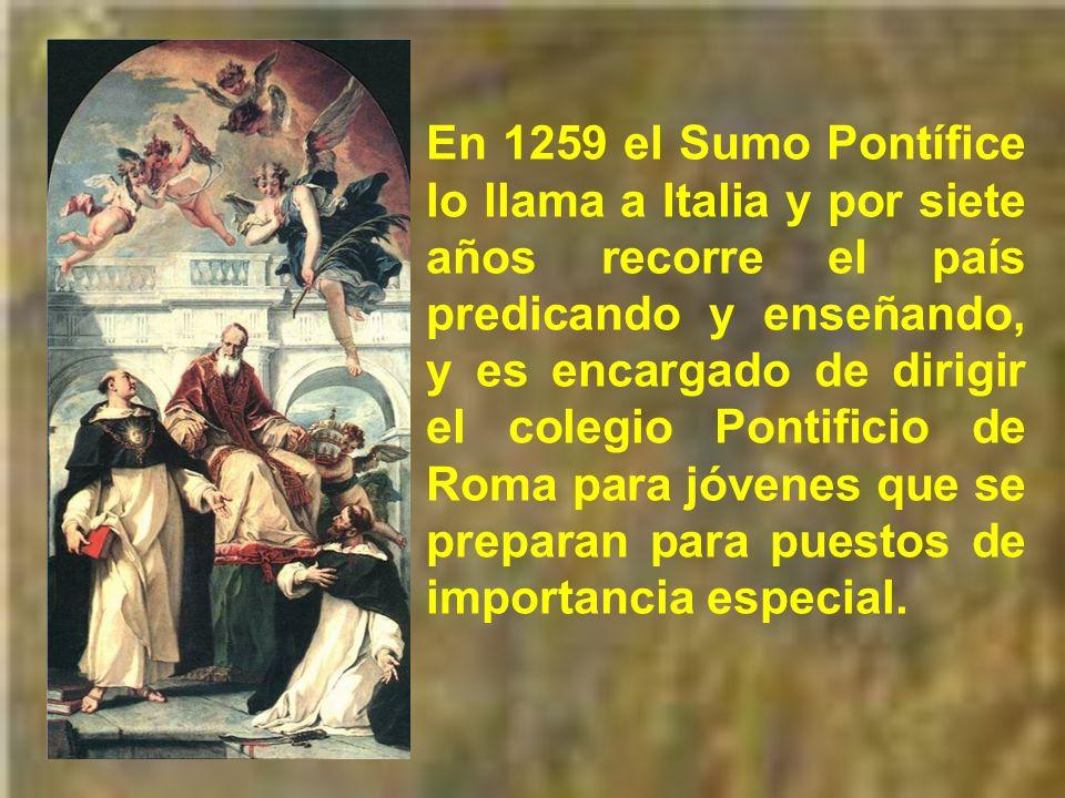 En 1259 el Sumo Pontífice lo llama a Italia y por siete años recorre el país predicando y enseñando, y es encargado de dirigir el colegio Pontificio de Roma para jóvenes que se preparan para puestos de importancia especial.
