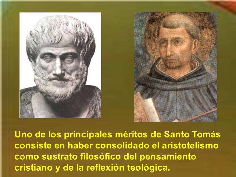 Uno de los principales méritos de Santo Tomás consiste en haber consolidado el aristotelismo como sustrato filosófico del pensamiento cristiano y de la reflexión teológica.