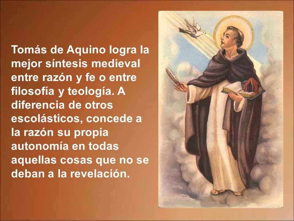 Tomás de Aquino logra la mejor síntesis medieval entre razón y fe o entre filosofía y teología.