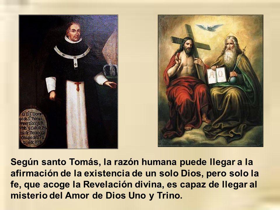 Según santo Tomás, la razón humana puede llegar a la afirmación de la existencia de un solo Dios, pero solo la fe, que acoge la Revelación divina, es capaz de llegar al misterio del Amor de Dios Uno y Trino.