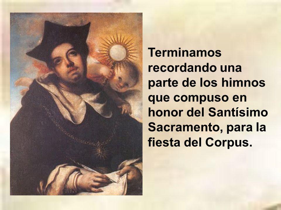 Terminamos recordando una parte de los himnos que compuso en honor del Santísimo Sacramento, para la fiesta del Corpus.
