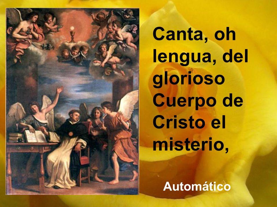 Canta, oh lengua, del glorioso Cuerpo de Cristo el misterio,