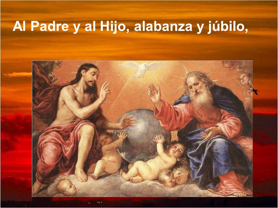 Al Padre y al Hijo, alabanza y júbilo,