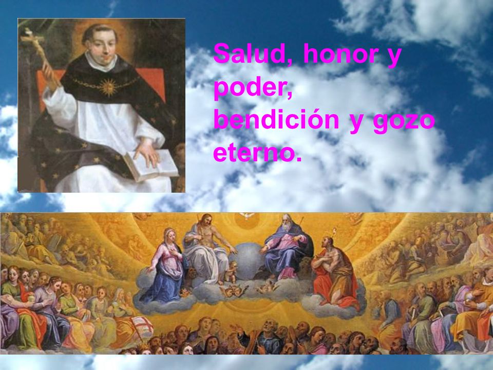 Salud, honor y poder, bendición y gozo eterno.