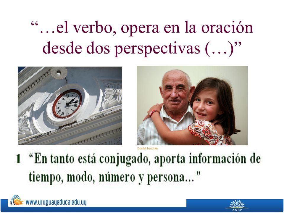 …el verbo, opera en la oración desde dos perspectivas (…)