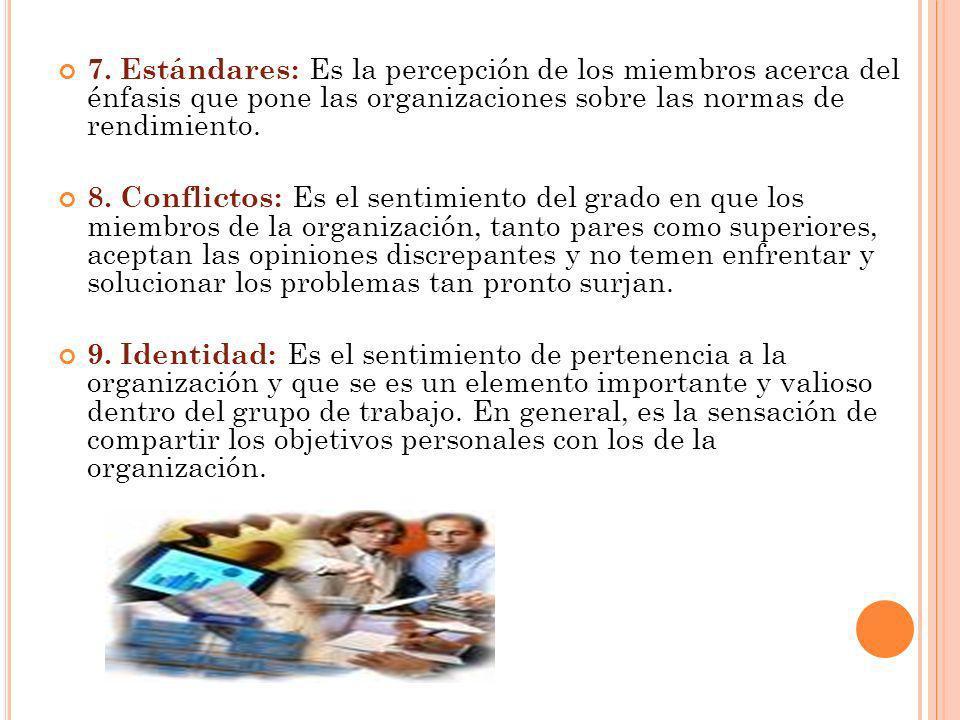 7. Estándares: Es la percepción de los miembros acerca del énfasis que pone las organizaciones sobre las normas de rendimiento.