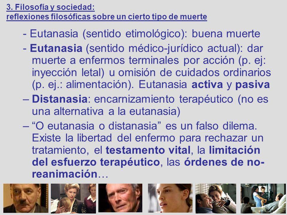 - Eutanasia (sentido etimológico): buena muerte
