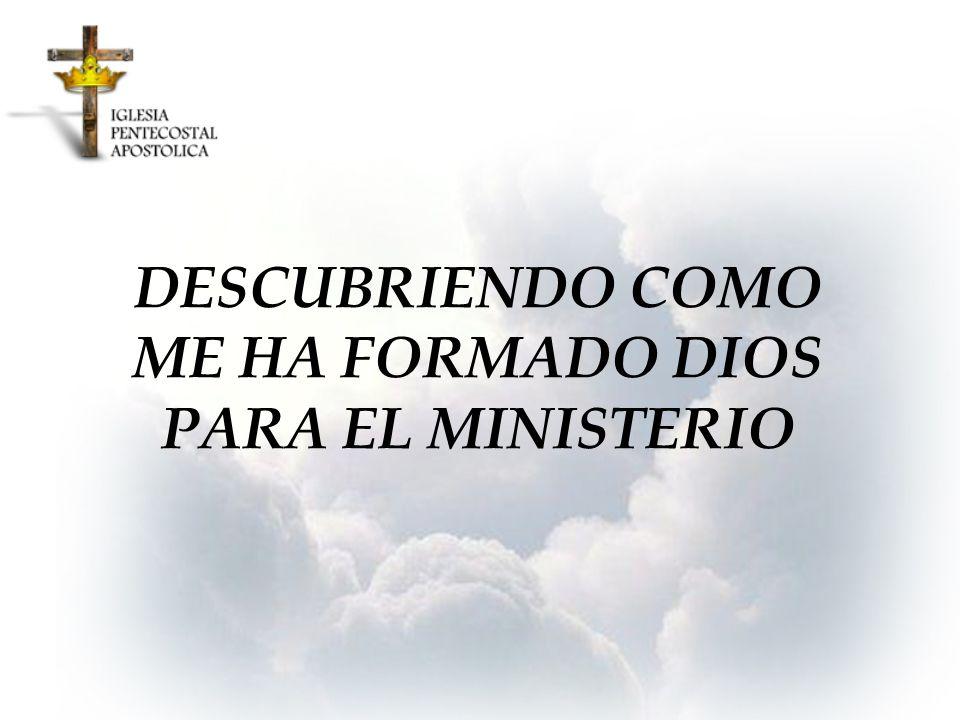 DESCUBRIENDO COMO ME HA FORMADO DIOS PARA EL MINISTERIO