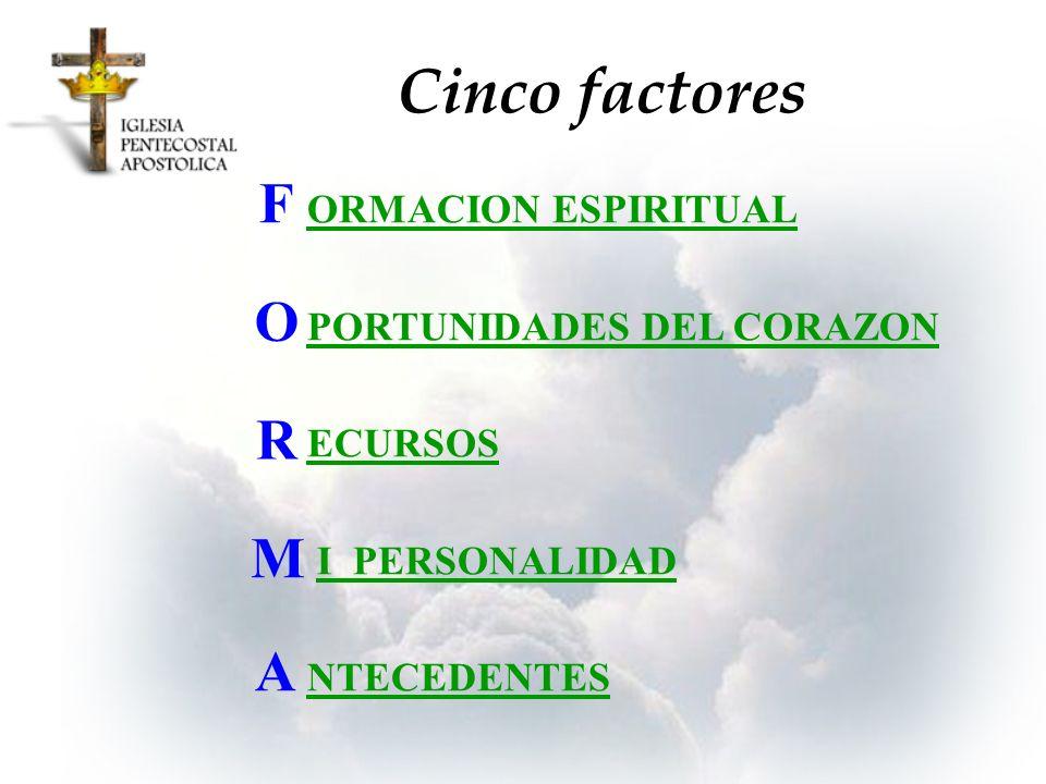 Cinco factores F O R M A ORMACION ESPIRITUAL PORTUNIDADES DEL CORAZON