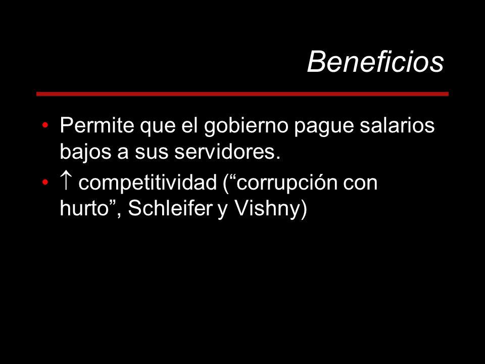 Beneficios Permite que el gobierno pague salarios bajos a sus servidores.