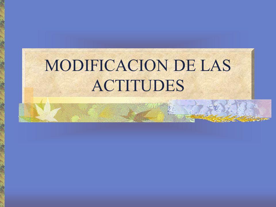 MODIFICACION DE LAS ACTITUDES