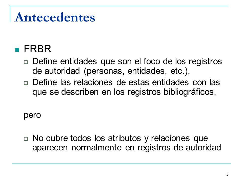 Antecedentes FRBR. Define entidades que son el foco de los registros de autoridad (personas, entidades, etc.),