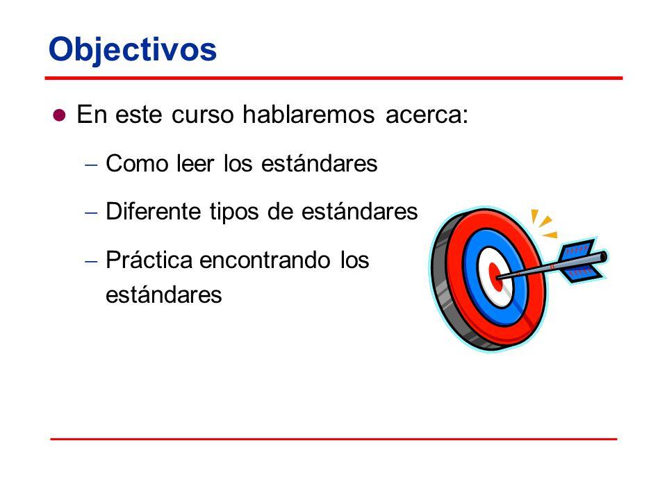Objectivos En este curso hablaremos acerca: Como leer los estándares