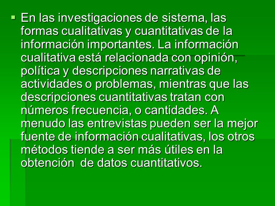 En las investigaciones de sistema, las formas cualitativas y cuantitativas de la información importantes.
