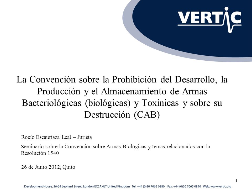 La Convención sobre la Prohibición del Desarrollo, la Producción y el Almacenamiento de Armas Bacteriológicas (biológicas) y Toxínicas y sobre su Destrucción (CAB)