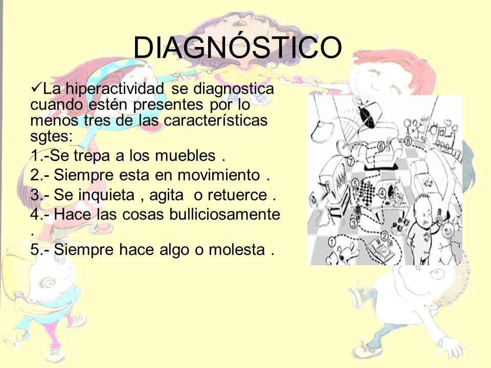 DIAGNÓSTICO La hiperactividad se diagnostica cuando estén presentes por lo menos tres de las características sgtes: