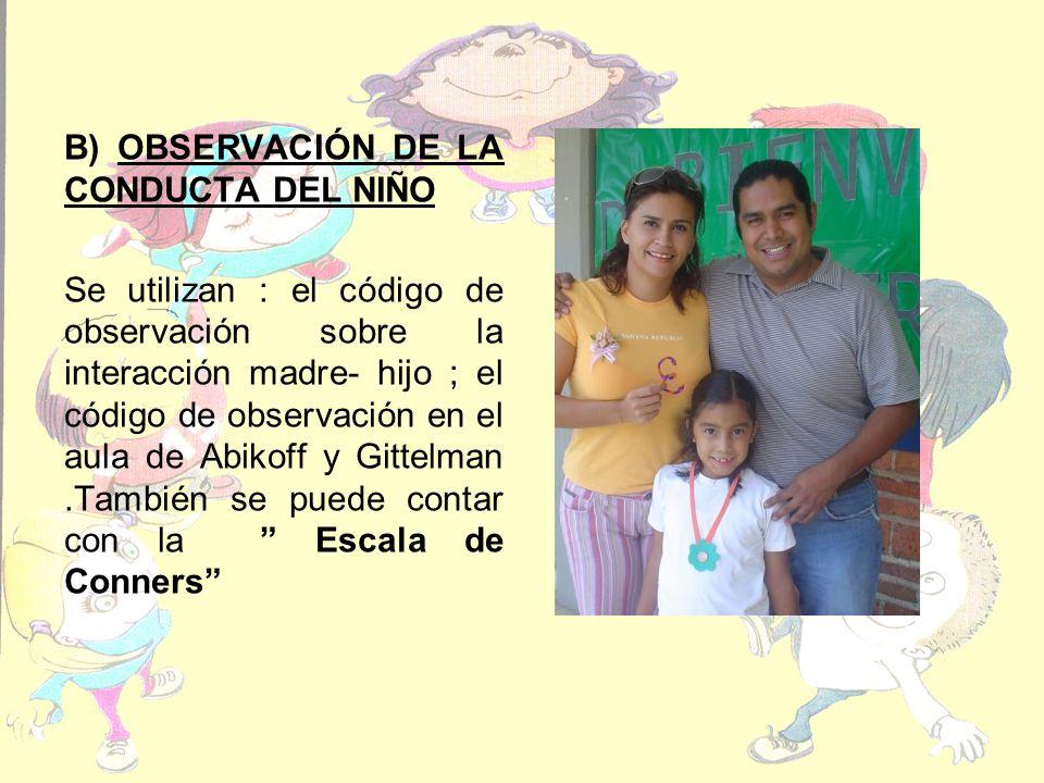 B) OBSERVACIÓN DE LA CONDUCTA DEL NIÑO