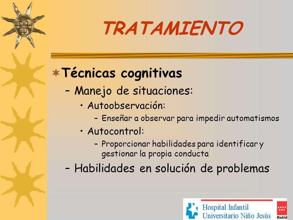 TRATAMIENTO Técnicas cognitivas Manejo de situaciones: