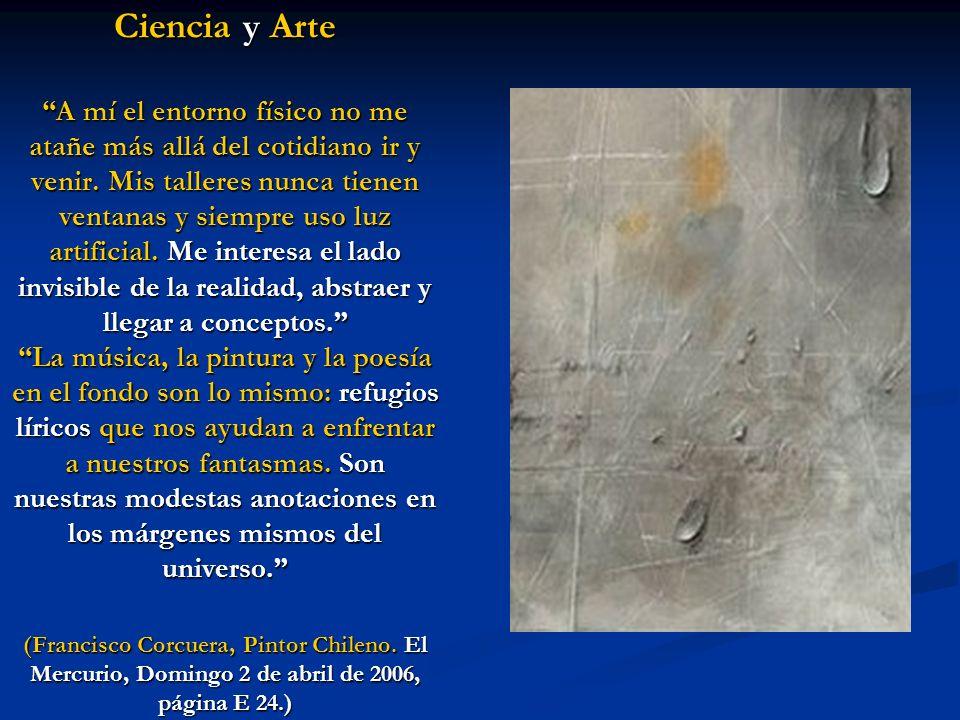 Ciencia y Arte A mí el entorno físico no me atañe más allá del cotidiano ir y venir.