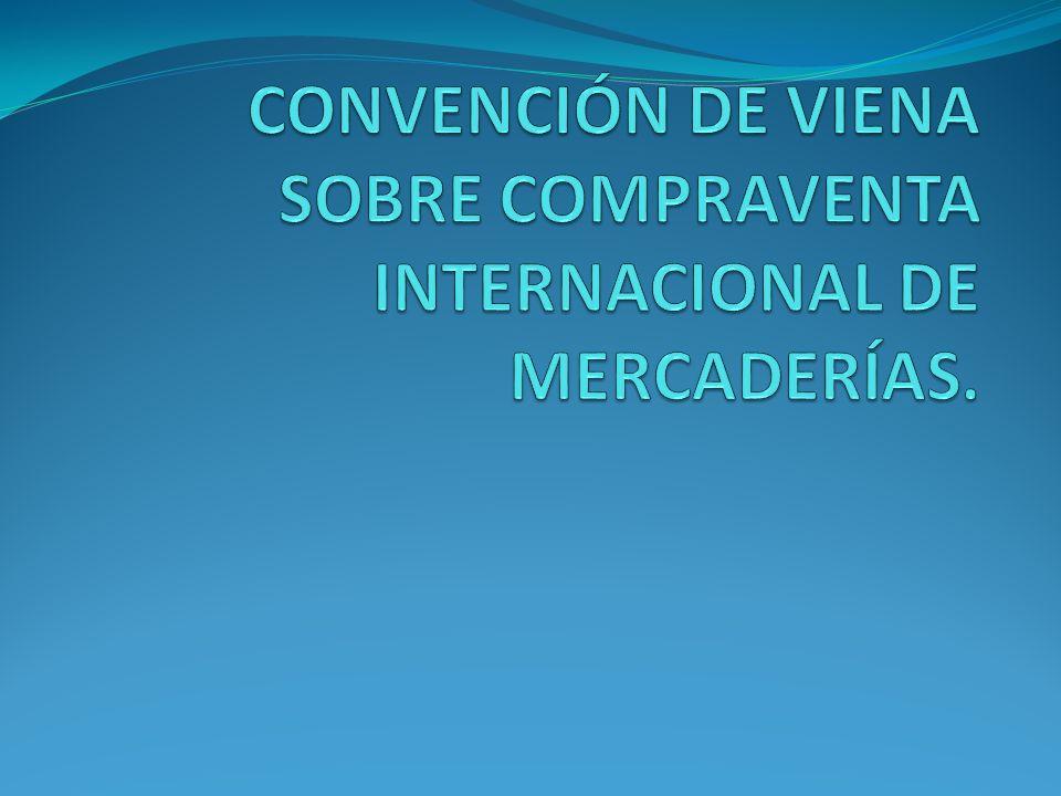 CONVENCIÓN DE VIENA SOBRE COMPRAVENTA INTERNACIONAL DE MERCADERÍAS.