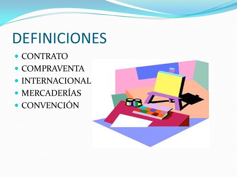 DEFINICIONES CONTRATO COMPRAVENTA INTERNACIONAL MERCADERÍAS CONVENCIÓN