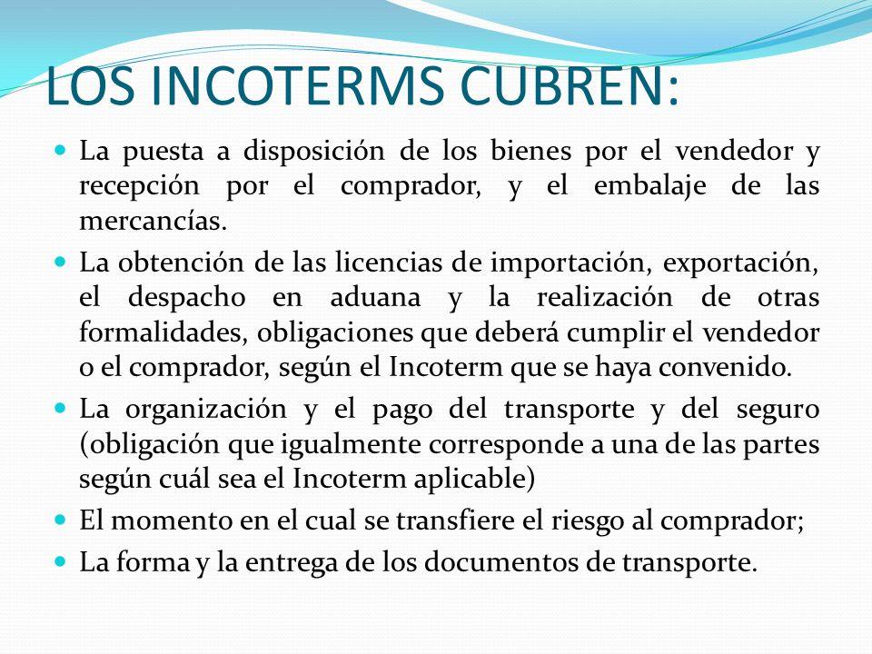 LOS INCOTERMS CUBREN: La puesta a disposición de los bienes por el vendedor y recepción por el comprador, y el embalaje de las mercancías.