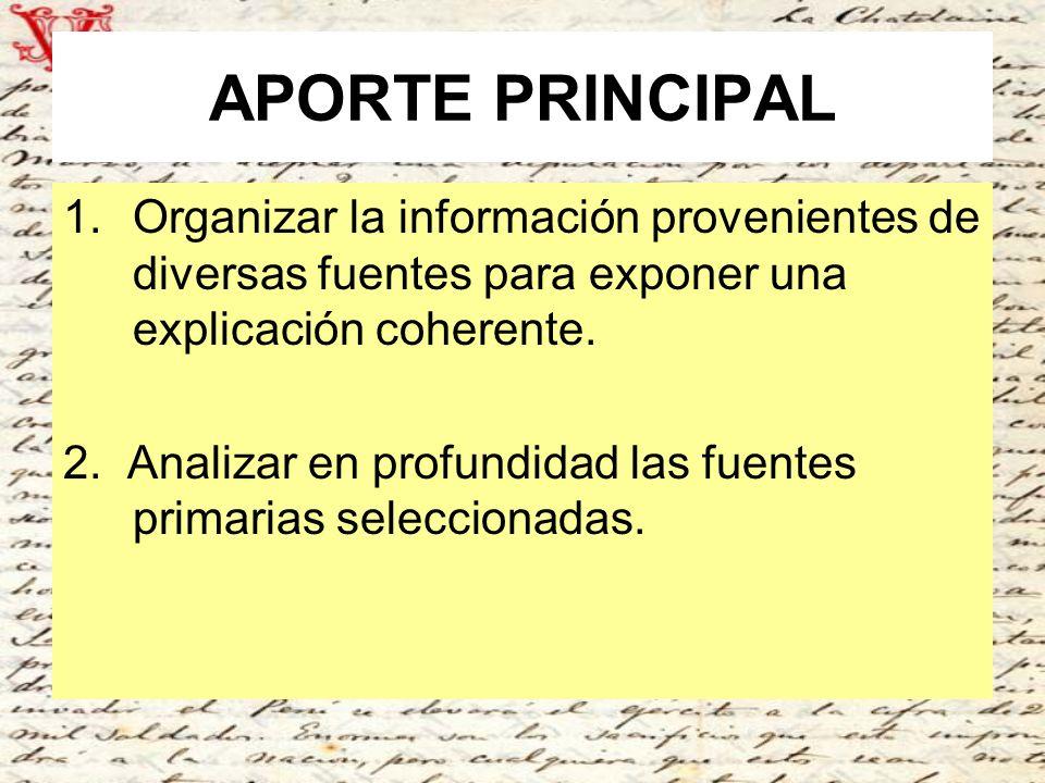 APORTE PRINCIPAL Organizar la información provenientes de diversas fuentes para exponer una explicación coherente.