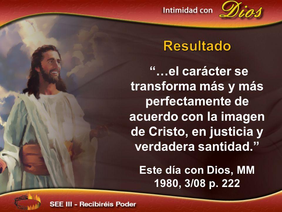 Resultado …el carácter se transforma más y más perfectamente de acuerdo con la imagen de Cristo, en justicia y verdadera santidad.