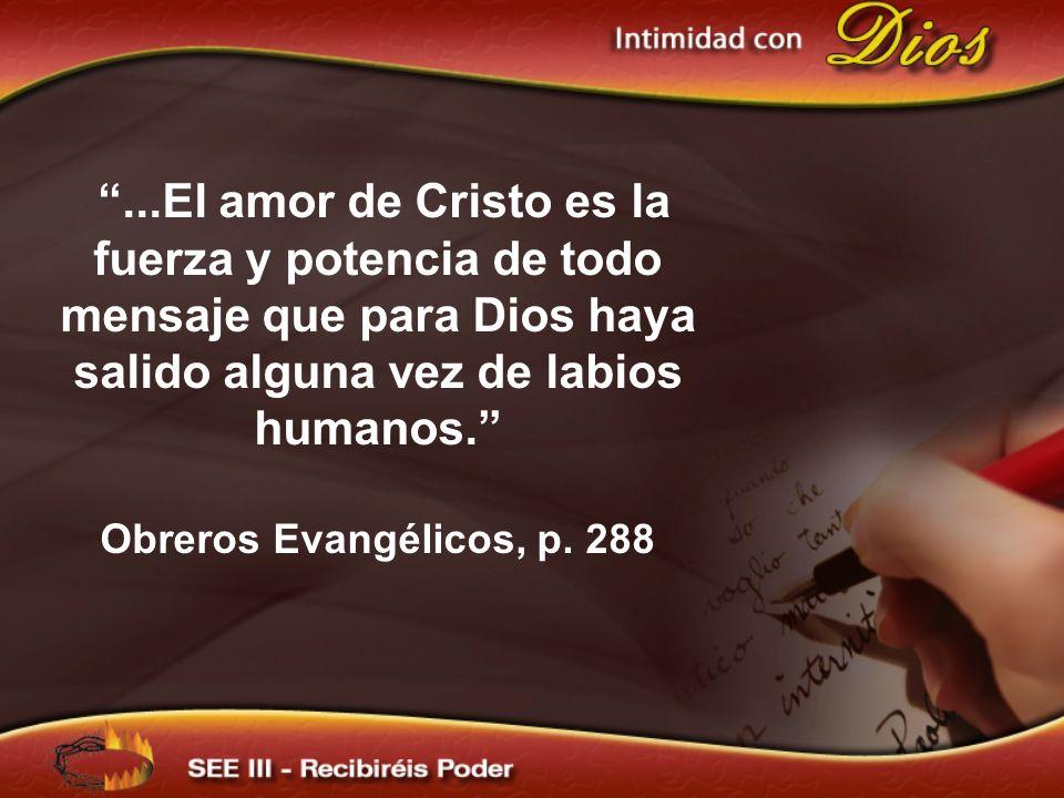 ...El amor de Cristo es la fuerza y potencia de todo mensaje que para Dios haya salido alguna vez de labios humanos.