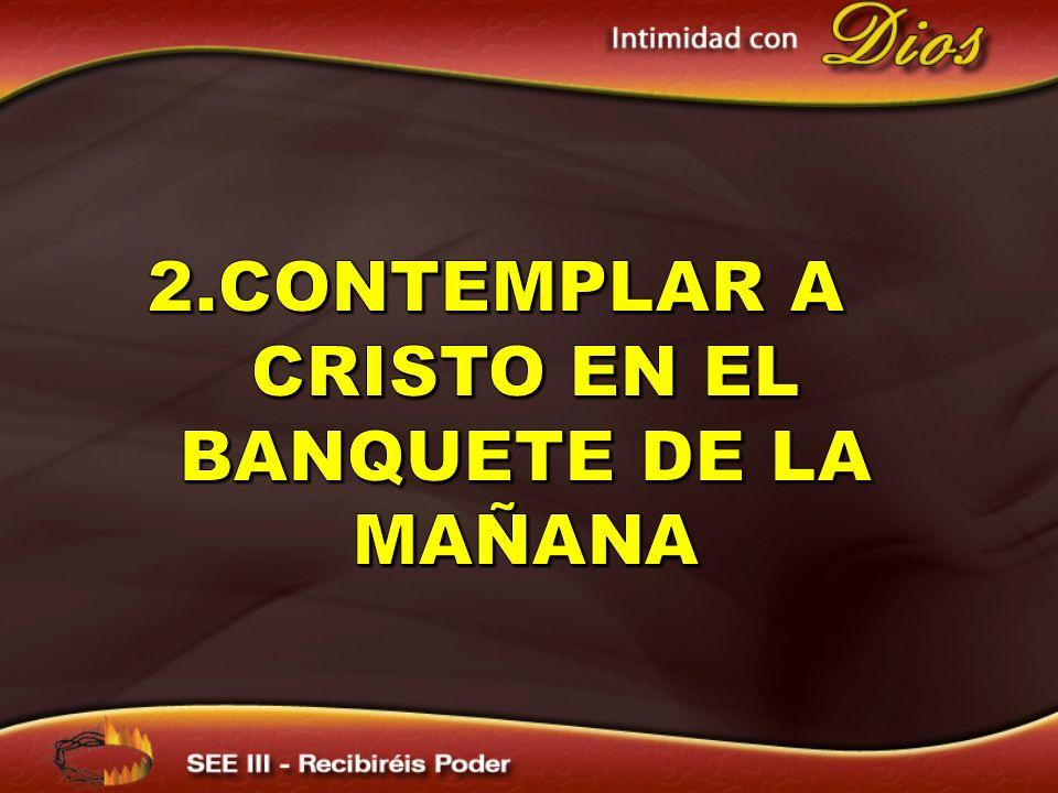 2.Contemplar a Cristo EN EL banquete De la mañana