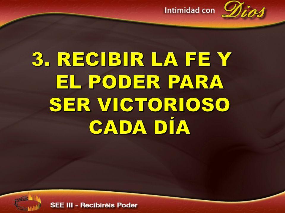 3. recibir La Fe y el poder para ser victorioso cada día