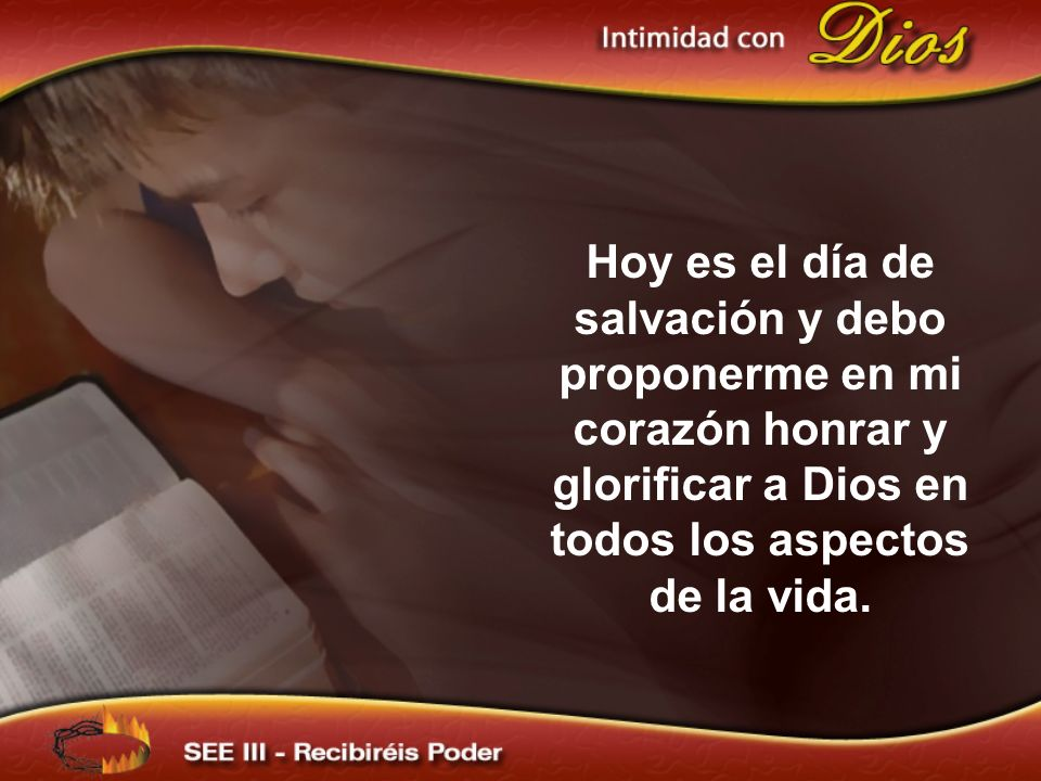 Hoy es el día de salvación y debo proponerme en mi corazón honrar y glorificar a Dios en todos los aspectos de la vida.