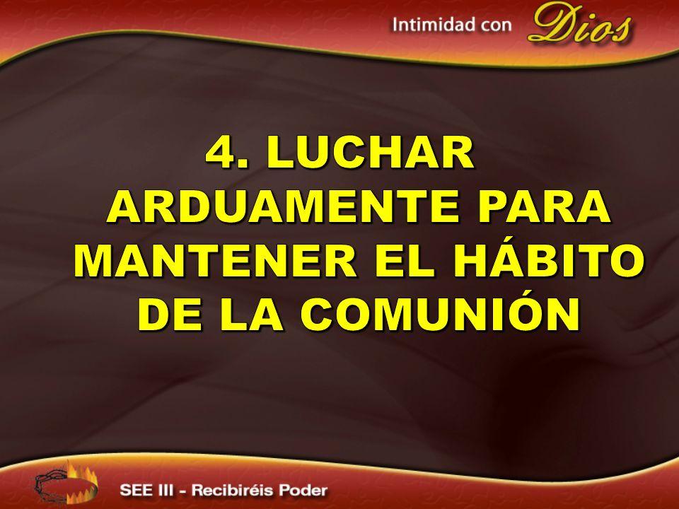 4. LUCHAR ARDUAMENTE PARA MANTENER EL hábito De la comunión