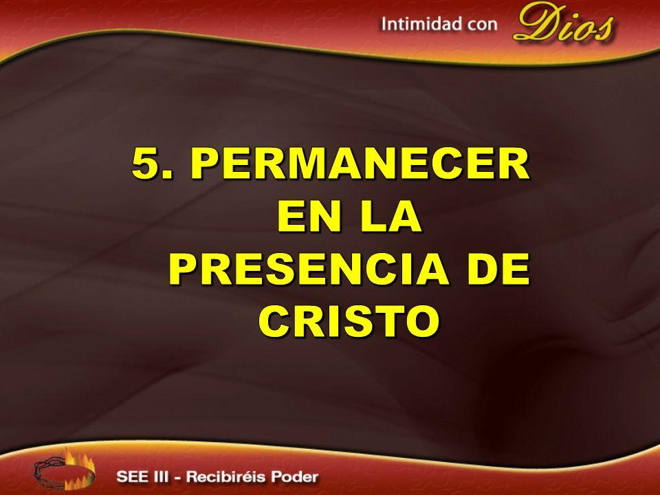 5. Permanecer en la presencia de Cristo