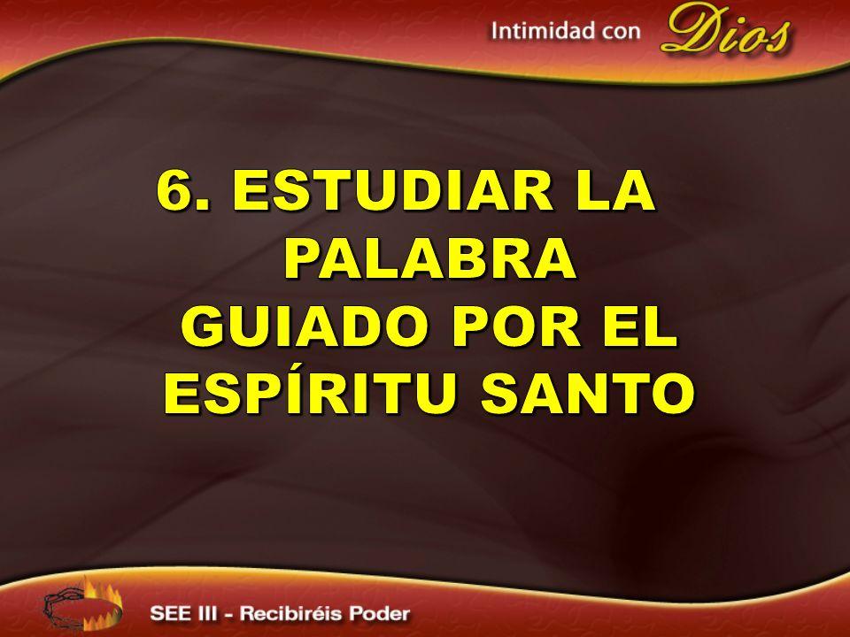 6. ESTUDIAR LA PALABRA GUIADO POR EL ESPÍRITU SANTO