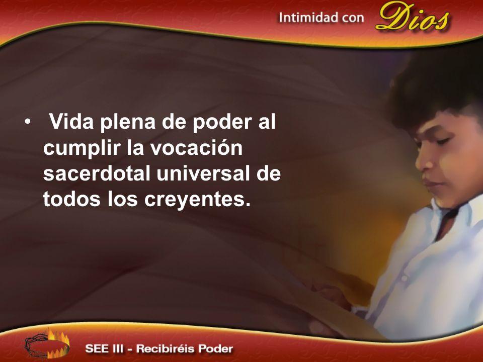 Vida plena de poder al cumplir la vocación sacerdotal universal de todos los creyentes.