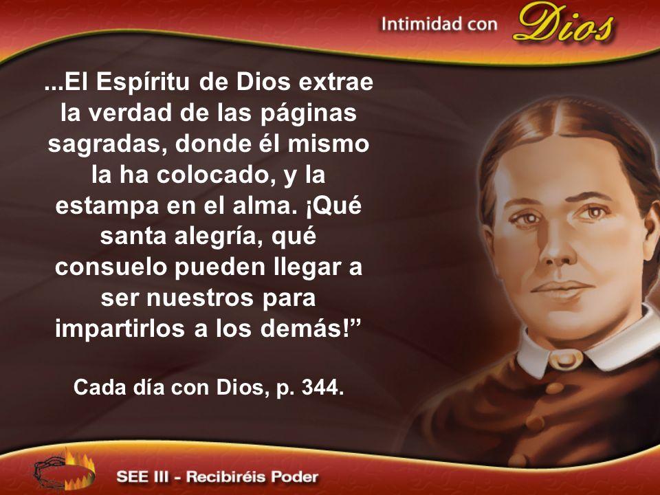 ...El Espíritu de Dios extrae la verdad de las páginas sagradas, donde él mismo