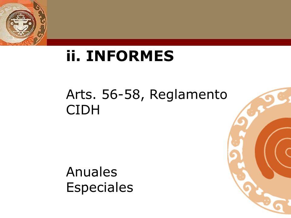 ii. INFORMES Arts. 56-58, Reglamento CIDH Anuales Especiales