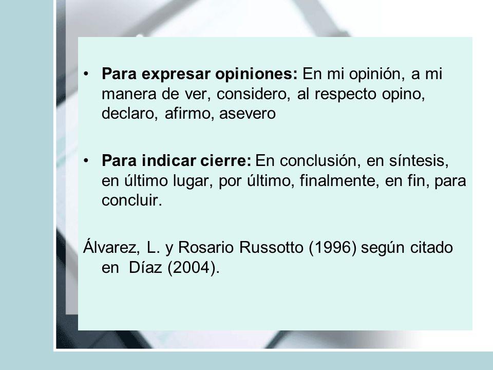 Para expresar opiniones: En mi opinión, a mi manera de ver, considero, al respecto opino, declaro, afirmo, asevero