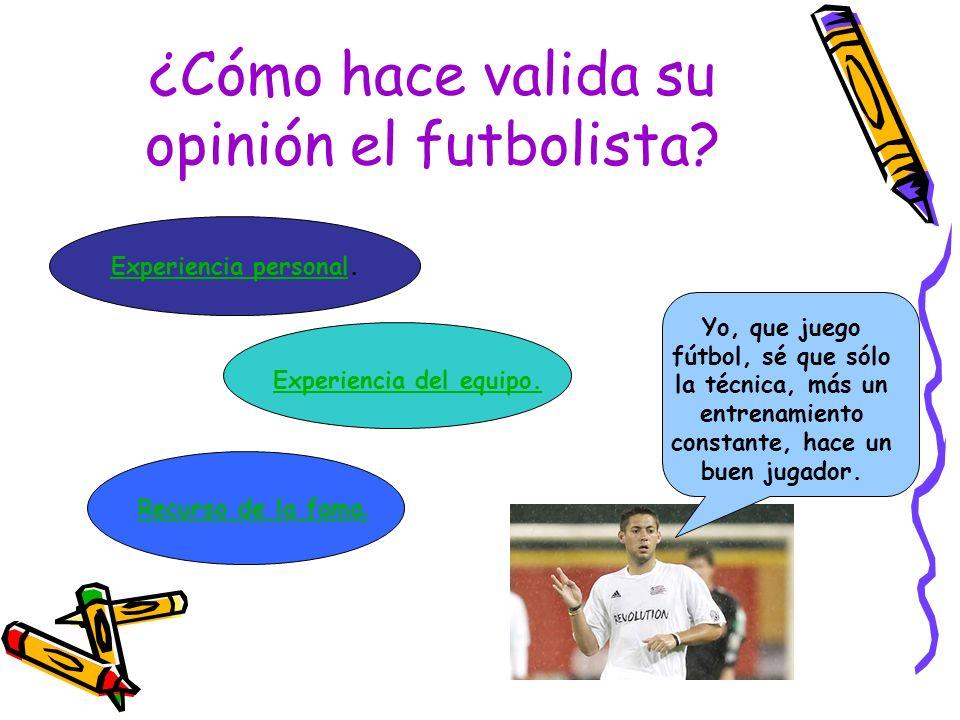 ¿Cómo hace valida su opinión el futbolista
