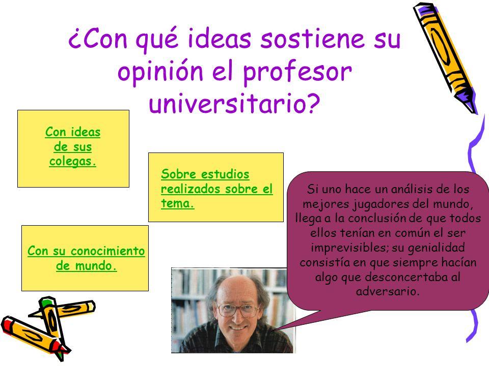 ¿Con qué ideas sostiene su opinión el profesor universitario