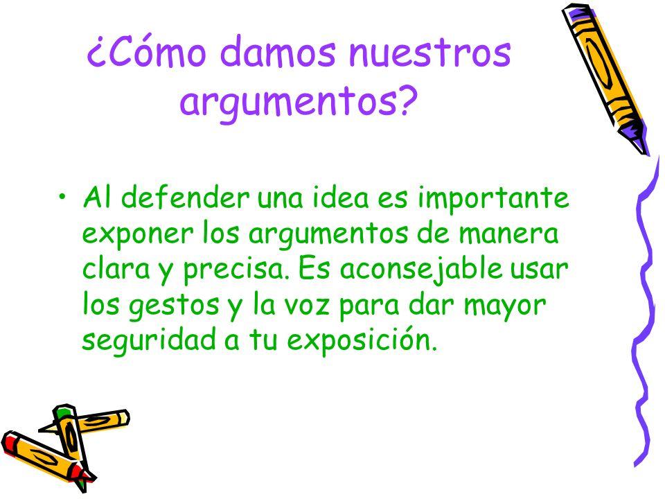 ¿Cómo damos nuestros argumentos
