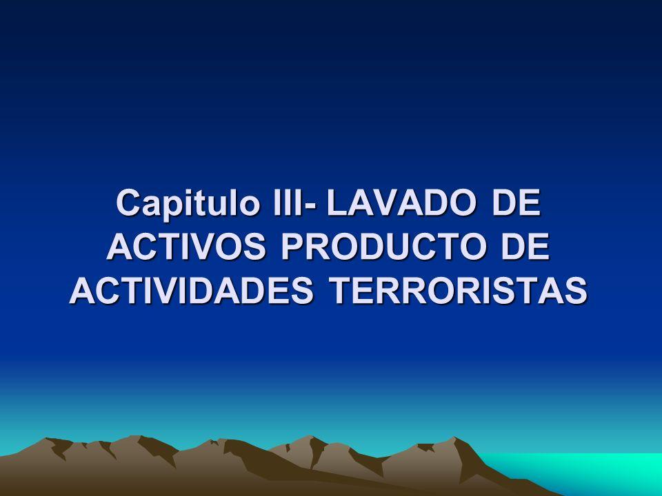 Capitulo III- LAVADO DE ACTIVOS PRODUCTO DE ACTIVIDADES TERRORISTAS