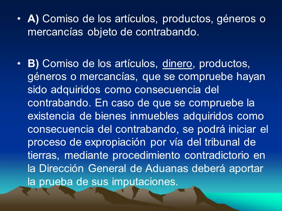A) Comiso de los artículos, productos, géneros o mercancías objeto de contrabando.