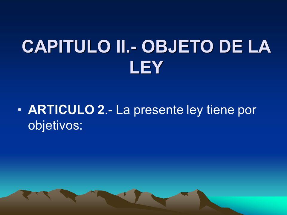 CAPITULO II.- OBJETO DE LA LEY