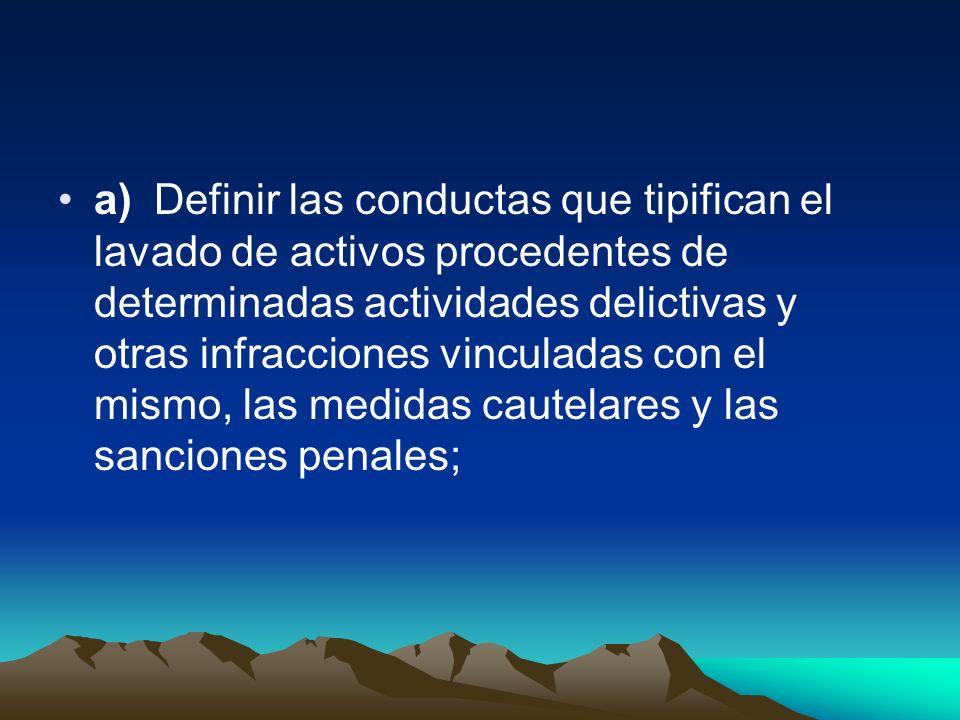 a) Definir las conductas que tipifican el lavado de activos procedentes de determinadas actividades delictivas y otras infracciones vinculadas con el mismo, las medidas cautelares y las sanciones penales;